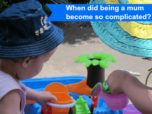 When did being a mum become so complicated?